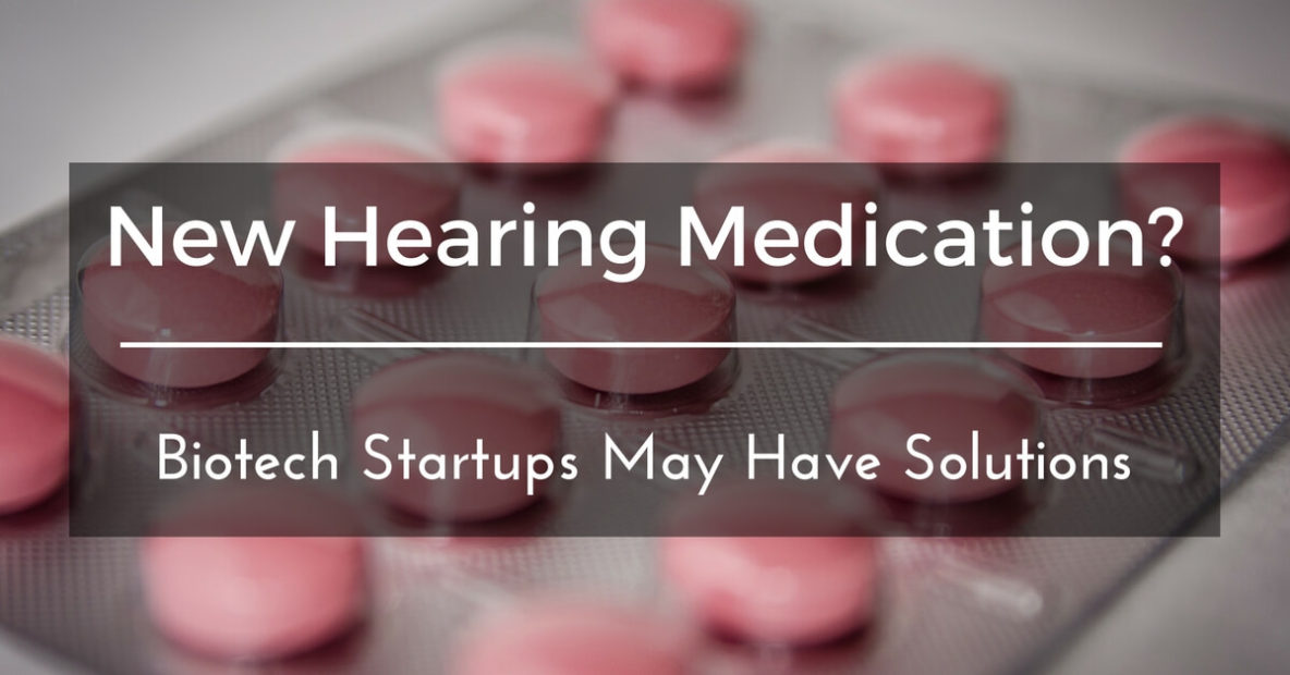 hearing-center-of-hawaii-new-hearing-medication-biotech-startups-may-have-solutions-1